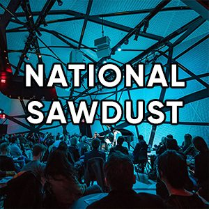 NATIONAL SAWDUST best things to do this week
